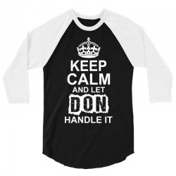 Keep Calm And Let Don Handle It 3/4 Sleeve Shirt | Artistshot