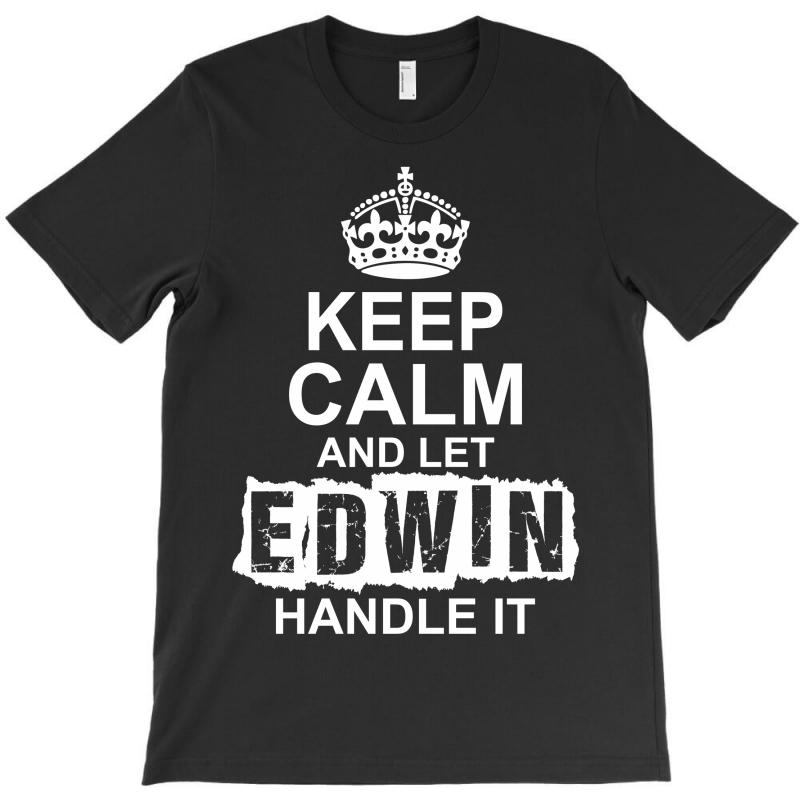 Keep Calm And Let Edwin Handle It T-shirt | Artistshot