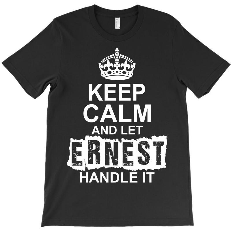 Keep Calm And Let Ernest Handle It T-shirt | Artistshot