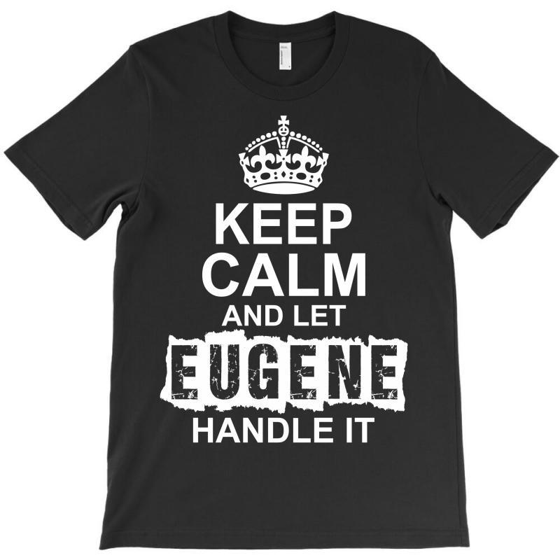 Keep Calm And Let Eugene Handle It T-shirt | Artistshot