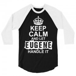 Keep Calm And Let Eugene Handle It 3/4 Sleeve Shirt | Artistshot