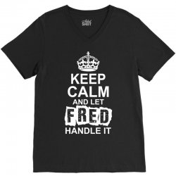 Keep Calm And Let Fred Handle It V-Neck Tee | Artistshot