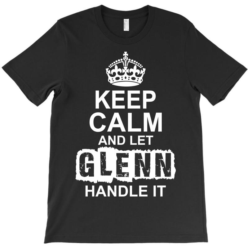 Keep Calm And Let Glenn Handle It T-shirt | Artistshot