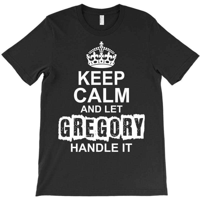 Keep Calm And Let Gregory Handle It T-shirt   Artistshot