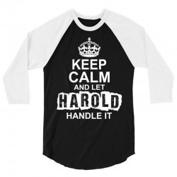 Keep Calm And Let Harold Handle It 3/4 Sleeve Shirt   Artistshot