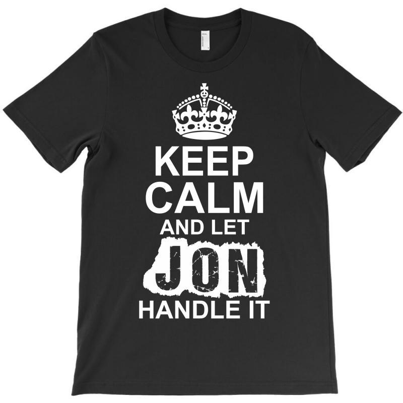 Keep Calm And Let Jon Handle It T-shirt | Artistshot