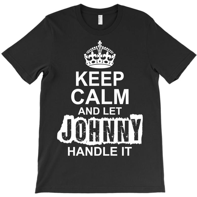 Keep Calm And Let Johnny Handle It T-shirt | Artistshot