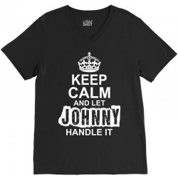 Keep Calm And Let Johnny Handle It V-Neck Tee | Artistshot
