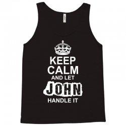 Keep Calm And Let John Handle It Tank Top | Artistshot