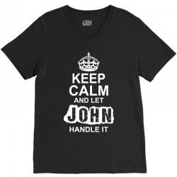Keep Calm And Let John Handle It V-Neck Tee | Artistshot