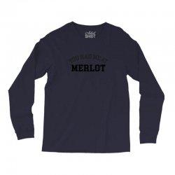you had me at merlot Long Sleeve Shirts | Artistshot