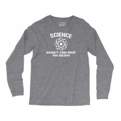 Science Doesn't Care What You Believe Long Sleeve Shirts | Artistshot