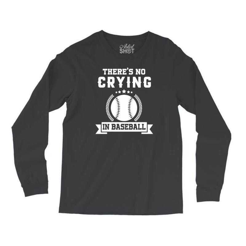 04587cd5 baseball funny t shirt there's no crying in baseball Long Sleeve Shirts