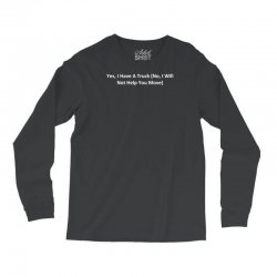 yes, i have a truck (no, i will not help you move) Long Sleeve Shirts | Artistshot