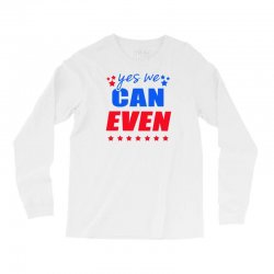 Yes We Can Even Long Sleeve Shirts | Artistshot