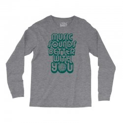 music sounds better with you Long Sleeve Shirts | Artistshot