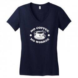 no coffee no workee Women's V-Neck T-Shirt | Artistshot