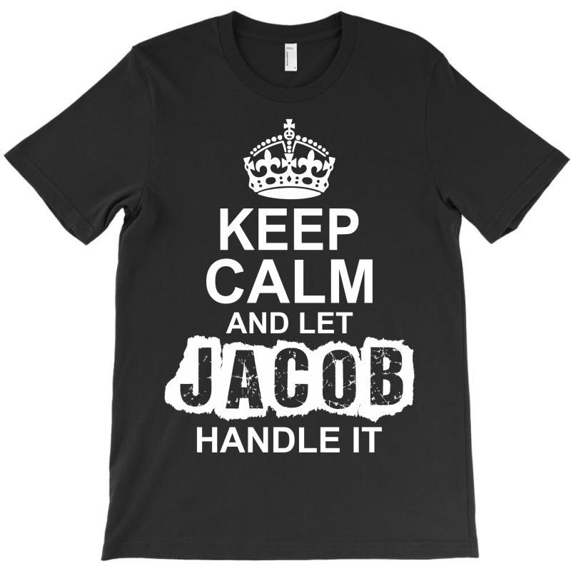 Keep Calm And Let Jacob Handle It T-shirt   Artistshot
