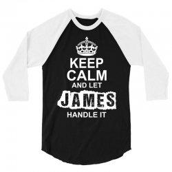 Keep Calm And Let James Handle It 3/4 Sleeve Shirt | Artistshot