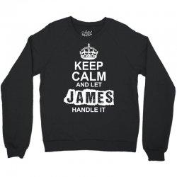 Keep Calm And Let James Handle It Crewneck Sweatshirt | Artistshot