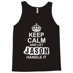 Keep Calm And Let Jason Handle It Tank Top | Artistshot