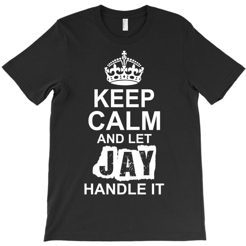 Keep Calm And Let Jay Handle It T-shirt | Artistshot