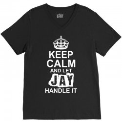 Keep Calm And Let Jay Handle It V-Neck Tee | Artistshot