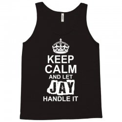 Keep Calm And Let Jay Handle It Tank Top | Artistshot