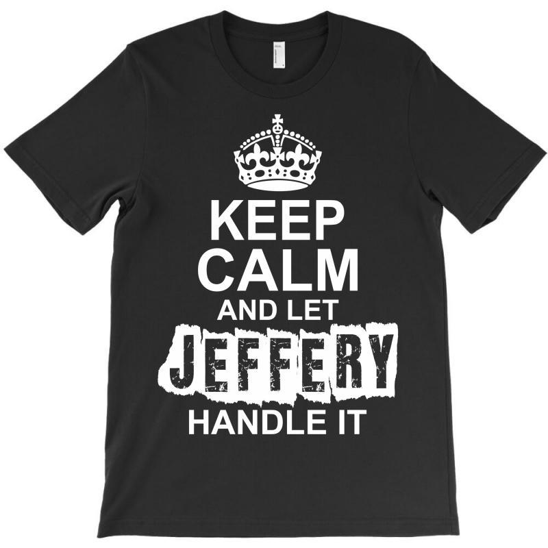 Keep Calm And Let Jeffery Handle It T-shirt   Artistshot