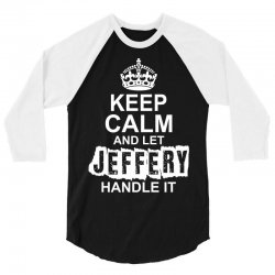 Keep Calm And Let Jeffery Handle It 3/4 Sleeve Shirt   Artistshot