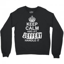 Keep Calm And Let Jeffery Handle It Crewneck Sweatshirt   Artistshot