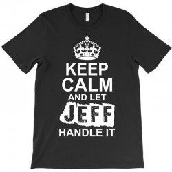 Keep Calm And Let Jeff Handle It T-Shirt | Artistshot