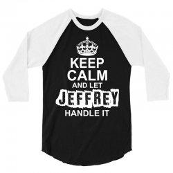 Keep Calm And Let Jeffrey Handle It 3/4 Sleeve Shirt   Artistshot