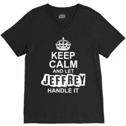 Keep Calm And Let Jeffrey Handle It V-Neck Tee   Artistshot