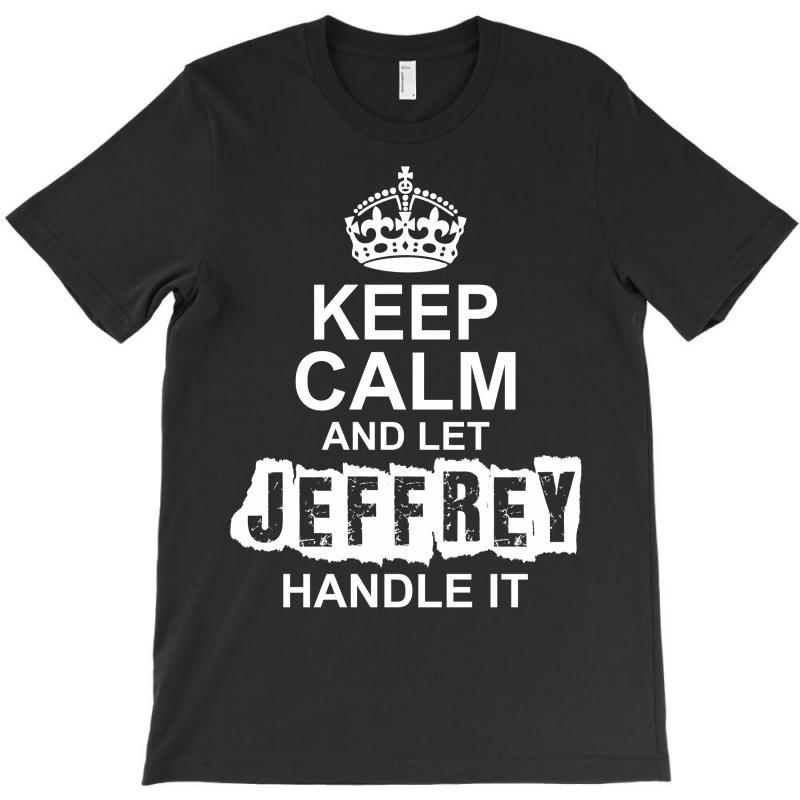 Keep Calm And Let Jeffrey Handle It T-shirt   Artistshot