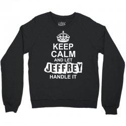 Keep Calm And Let Jeffrey Handle It Crewneck Sweatshirt   Artistshot