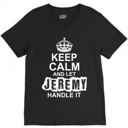 Keep Calm And Let Jeremy Handle It V-Neck Tee | Artistshot