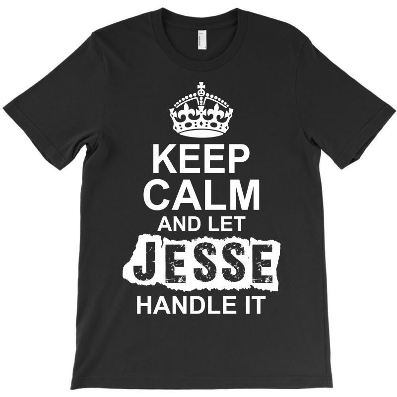 Keep Calm And Let Jesse Handle It T-shirt | Artistshot