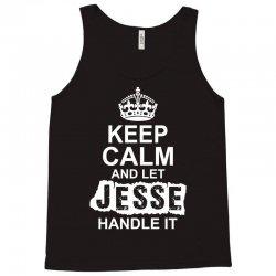 Keep Calm And Let Jesse Handle It Tank Top | Artistshot