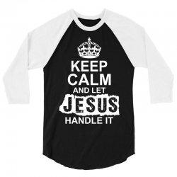 Keep Calm And Let Jesus Handle It 3/4 Sleeve Shirt | Artistshot