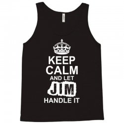 Keep Calm And Let Jim Handle It Tank Top | Artistshot