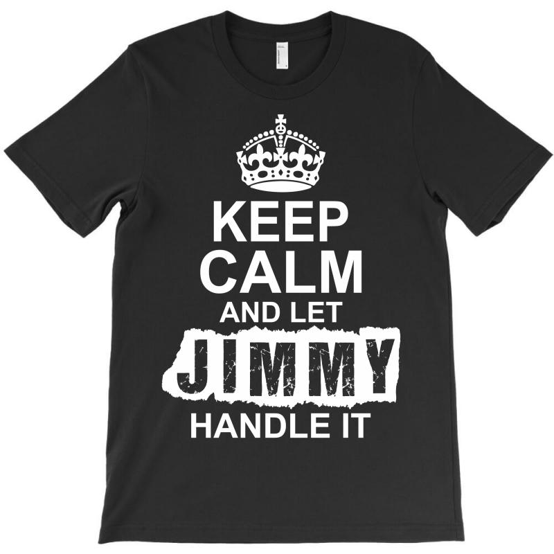Keep Calm And Let Jimmy Handle It T-shirt | Artistshot