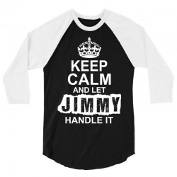 Keep Calm And Let Jimmy Handle It 3/4 Sleeve Shirt | Artistshot