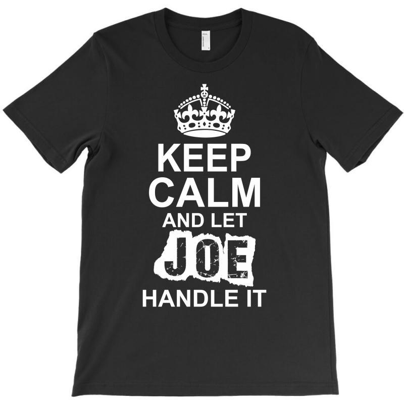 Keep Calm And Let Joe Handle It T-shirt | Artistshot