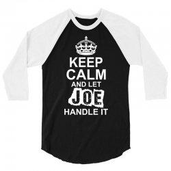 Keep Calm And Let Joe Handle It 3/4 Sleeve Shirt | Artistshot