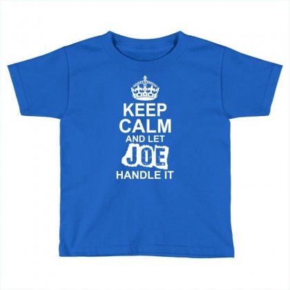 Keep Calm And Let Joe Handle It Toddler T-shirt Designed By Tshiart