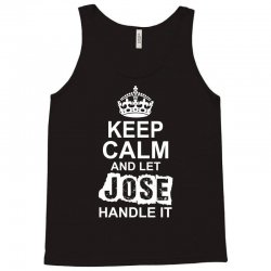 Keep Calm And Let Jose Handle It Tank Top | Artistshot