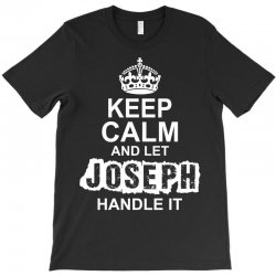 Keep Calm And Let Joseph Handle It T-Shirt | Artistshot