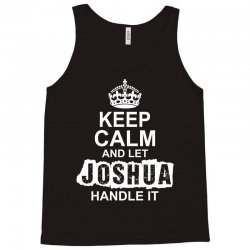 Keep Calm And Let Joshua Handle It Tank Top | Artistshot