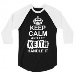 Keep Calm And Let Keith Handle It 3/4 Sleeve Shirt | Artistshot